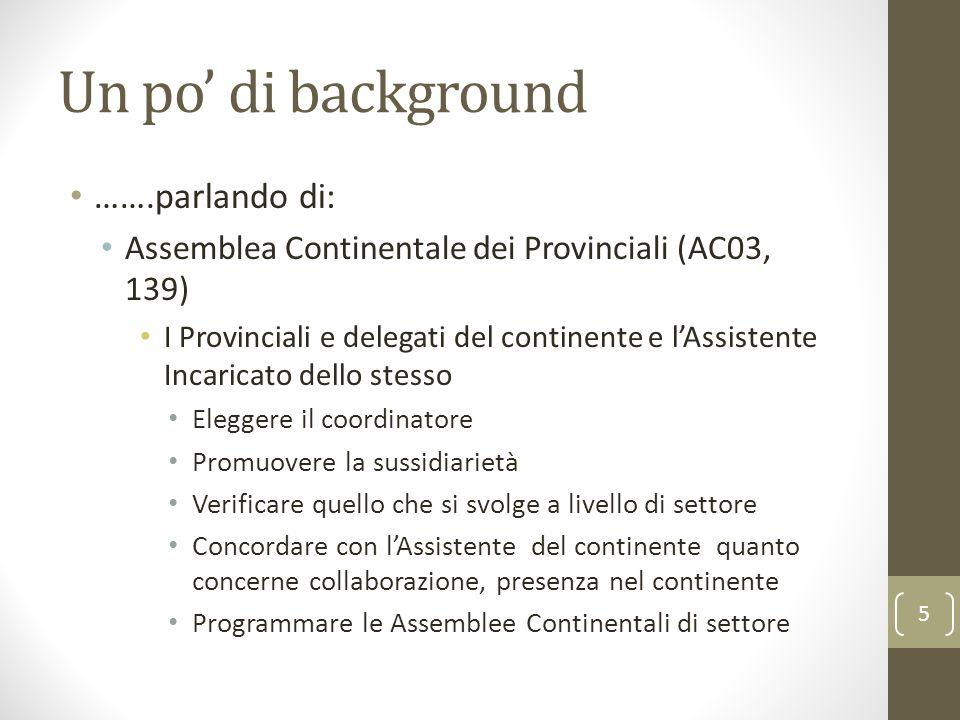 Un po' di background …….parlando di: Assemblea Continentale dei Provinciali (AC03, 139) I Provinciali e delegati del continente e l'Assistente Incaric