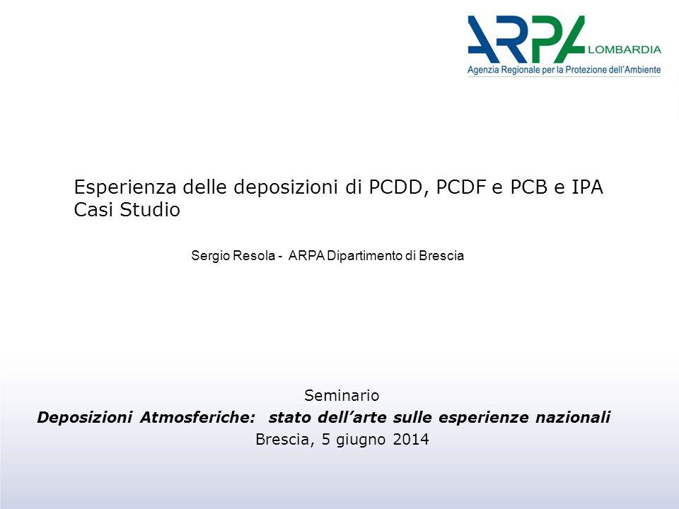 Esperienza delle deposizioni di PCDD, PCDF e PCB e IPA Casi Studio Seminario Deposizioni Atmosferiche: stato dell'arte sulle esperienze nazionali Bres