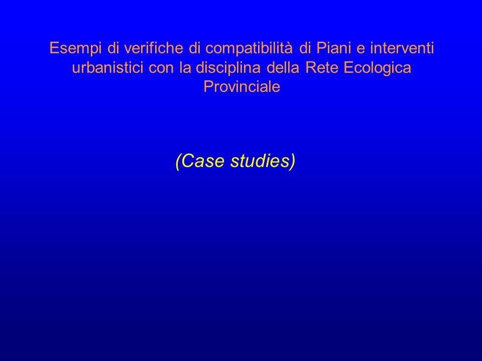 Esempi di verifiche di compatibilità di Piani e interventi urbanistici con la disciplina della Rete Ecologica Provinciale (Case studies)