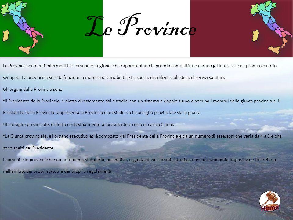 Le Province Le Province sono enti intermedi tra comune e Regione, che rappresentano la propria comunità, ne curano gli interessi e ne promuovono lo sv