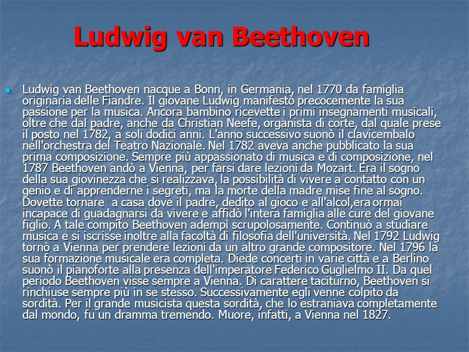 Ludwig van Beethoven nacque a Bonn, in Germania, nel 1770 da famiglia originaria delle Fiandre. Il giovane Ludwig manifestò precocemente la sua passio