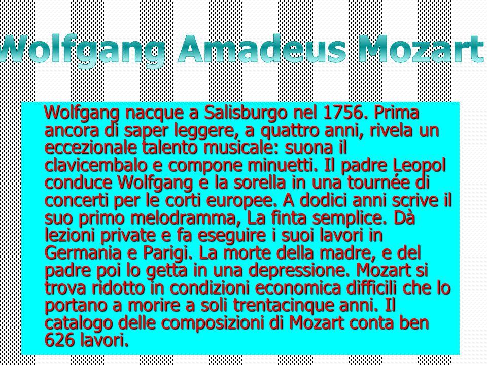 Wolfgang nacque a Salisburgo nel 1756. Prima ancora di saper leggere, a quattro anni, rivela un eccezionale talento musicale: suona il clavicembalo e