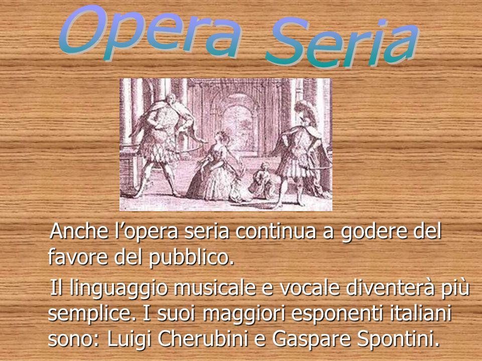 Anche l'opera seria continua a godere del favore del pubblico. Anche l'opera seria continua a godere del favore del pubblico. Il linguaggio musicale e