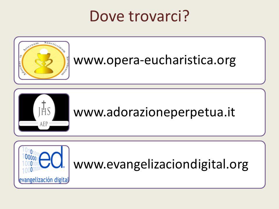 Dove trovarci? www.opera-eucharistica.org www.adorazioneperpetua.it www.evangelizaciondigital.org