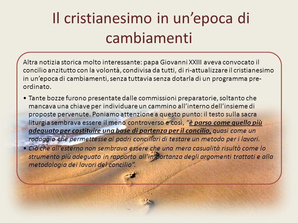 Il cristianesimo in un'epoca di cambiamenti Altra notizia storica molto interessante: papa Giovanni XXIII aveva convocato il concilio anzitutto con la volontà, condivisa da tutti, di ri-attualizzare il cristianesimo in un'epoca di cambiamenti, senza tuttavia senza dotarla di un programma pre- ordinato.