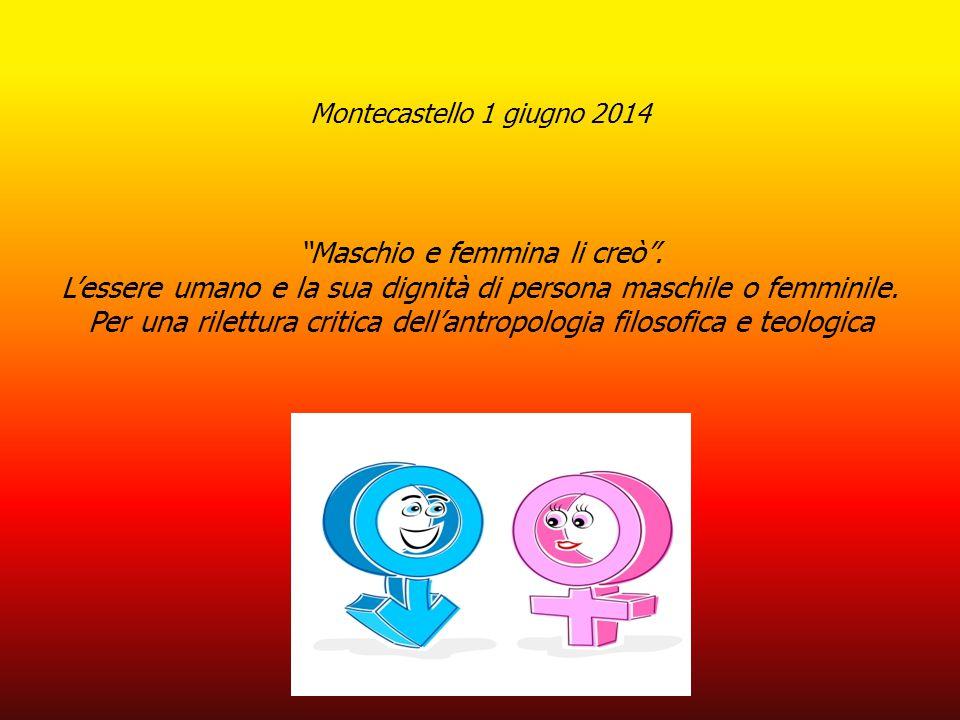 """Montecastello 1 giugno 2014 """"Maschio e femmina li creò"""". L'essere umano e la sua dignità di persona maschile o femminile. Per una rilettura critica de"""