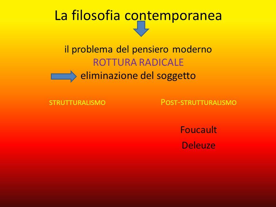 La filosofia contemporanea il problema del pensiero moderno ROTTURA RADICALE eliminazione del soggetto STRUTTURALISMO P OST - STRUTTURALISMO Foucault