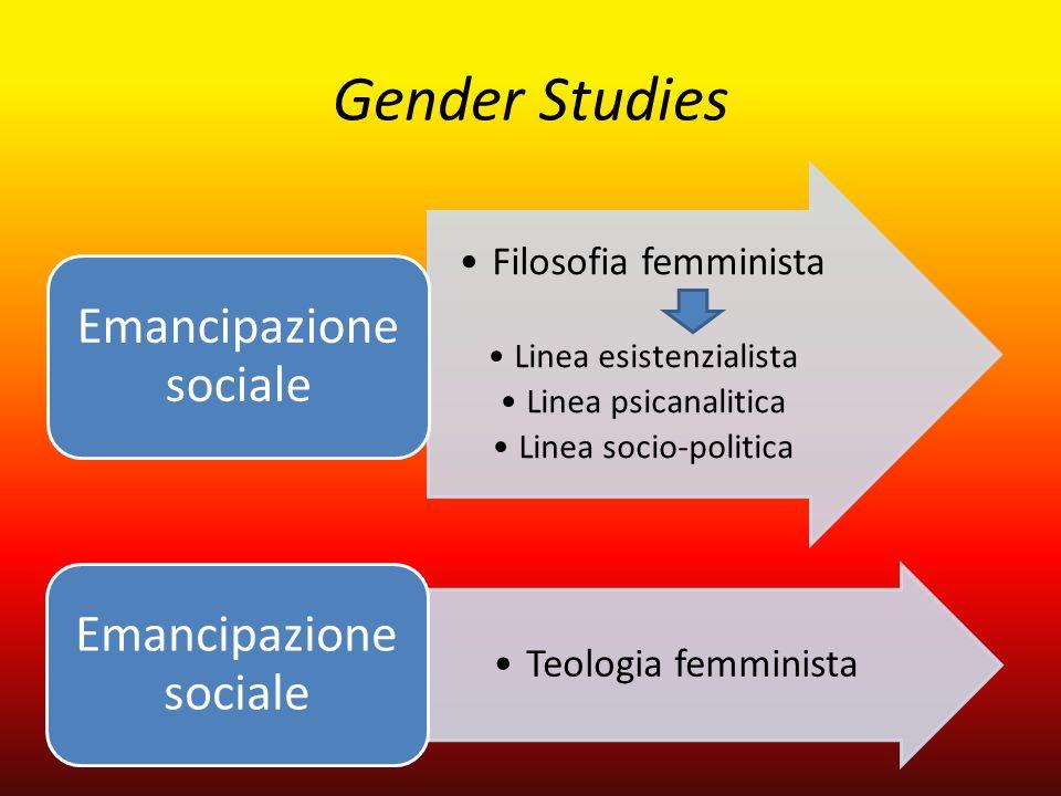Gender Studies Filosofia femminista Linea esistenzialista Linea psicanalitica Linea socio-politica Emancipazione sociale Teologia femminista Emancipaz