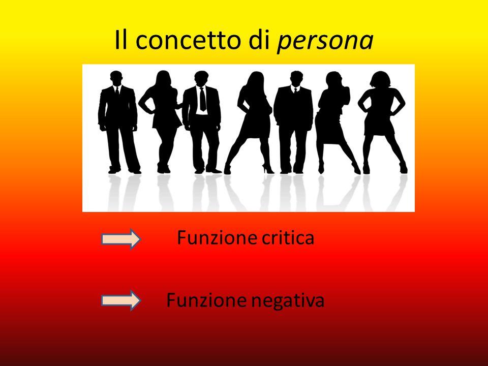 Il concetto di persona Funzione critica Funzione negativa