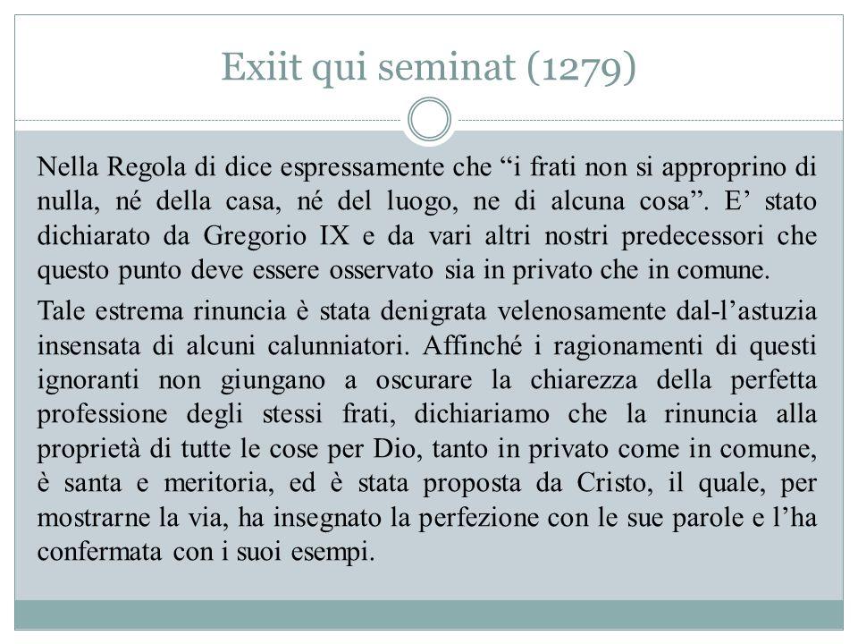 Exiit qui seminat (1279) Nella Regola di dice espressamente che i frati non si approprino di nulla, né della casa, né del luogo, ne di alcuna cosa .