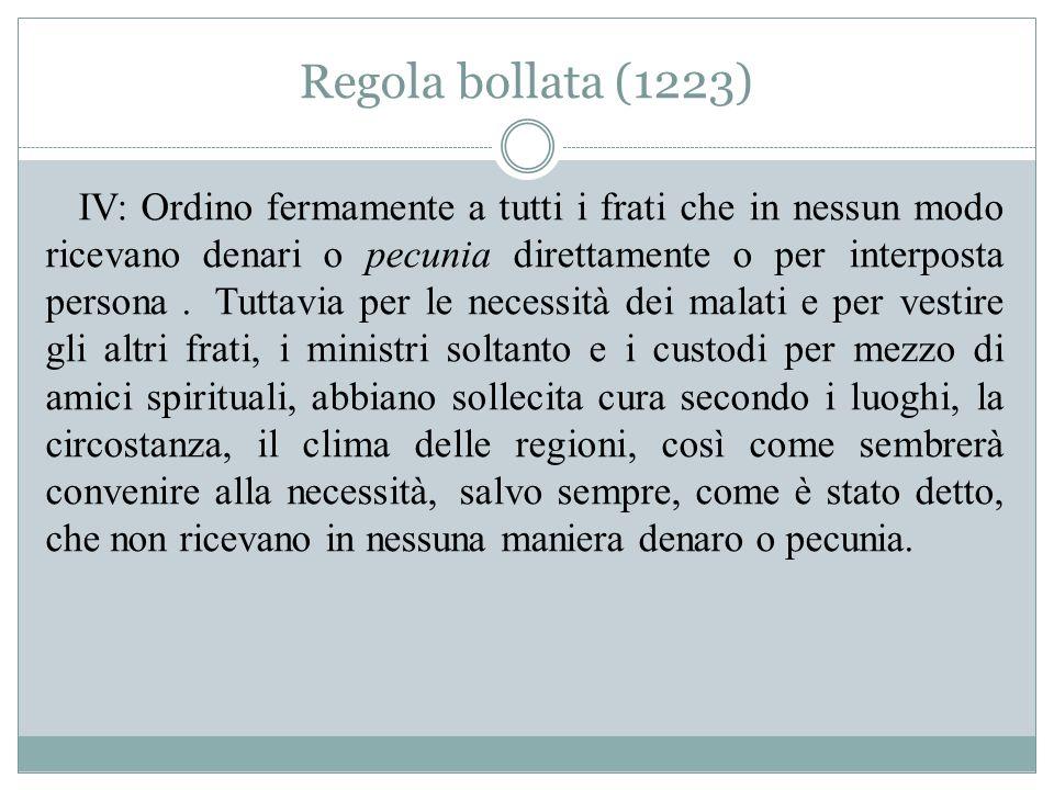 Regola bollata (1223) IV: Ordino fermamente a tutti i frati che in nessun modo ricevano denari o pecunia direttamente o per interposta persona.