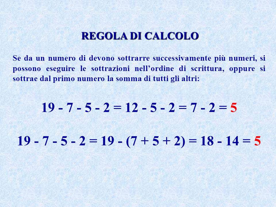 Se da un numero di devono sottrarre successivamente più numeri, si possono eseguire le sottrazioni nell'ordine di scrittura, oppure si sottrae dal pri