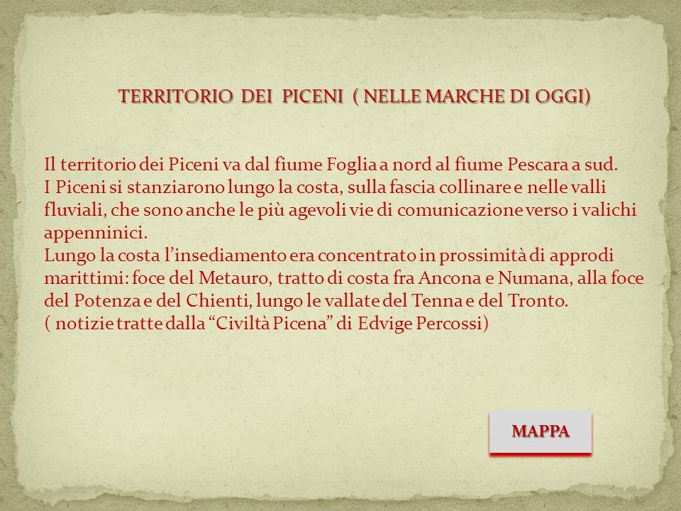 TERRITORIO DEI PICENI ( NELLE MARCHE DI OGGI) Il territorio dei Piceni va dal fiume Foglia a nord al fiume Pescara a sud.