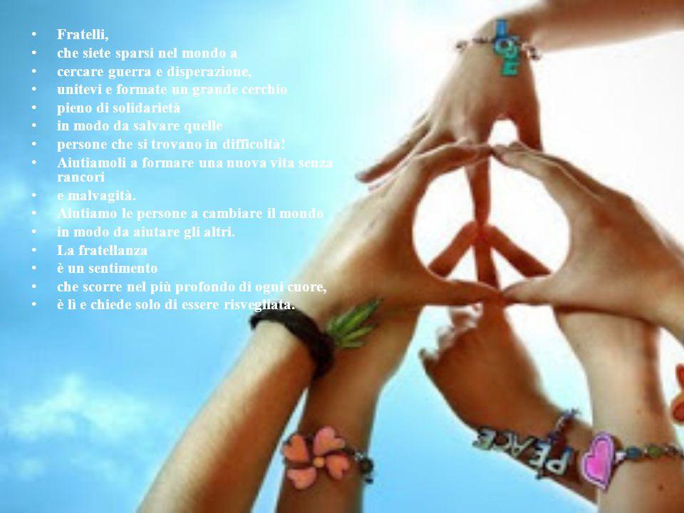Fratelli, che siete sparsi nel mondo a cercare guerra e disperazione, unitevi e formate un grande cerchio pieno di solidarietà in modo da salvare quel