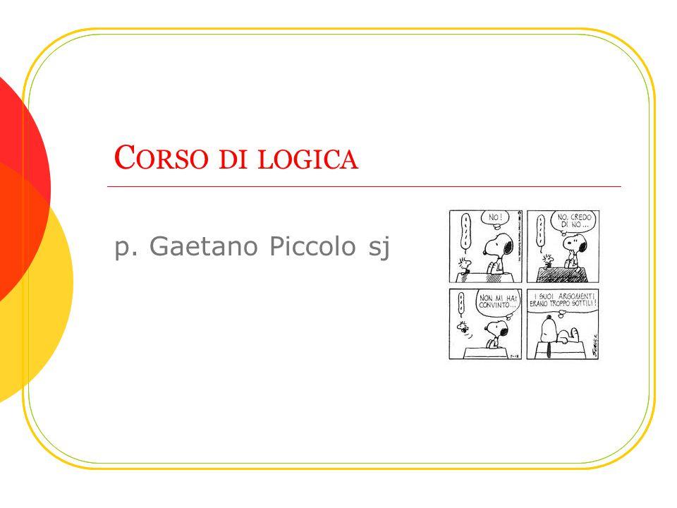C ORSO DI LOGICA p. Gaetano Piccolo sj