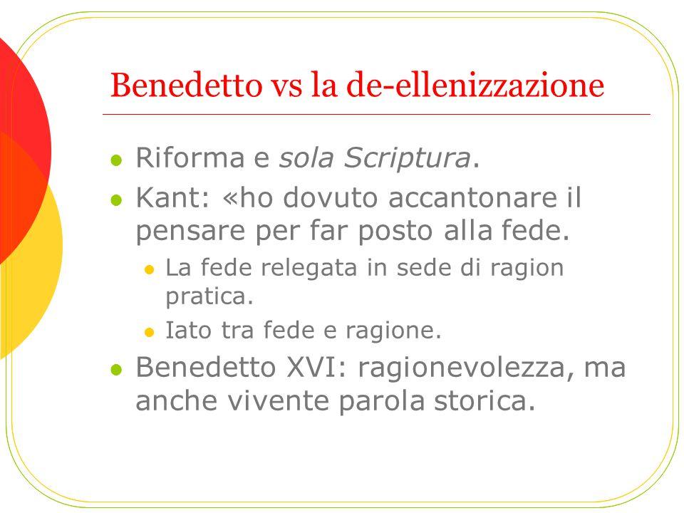 Benedetto vs la de-ellenizzazione Riforma e sola Scriptura. Kant: «ho dovuto accantonare il pensare per far posto alla fede. La fede relegata in sede