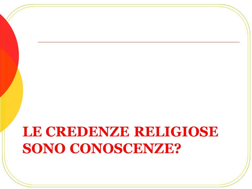 LE CREDENZE RELIGIOSE SONO CONOSCENZE?