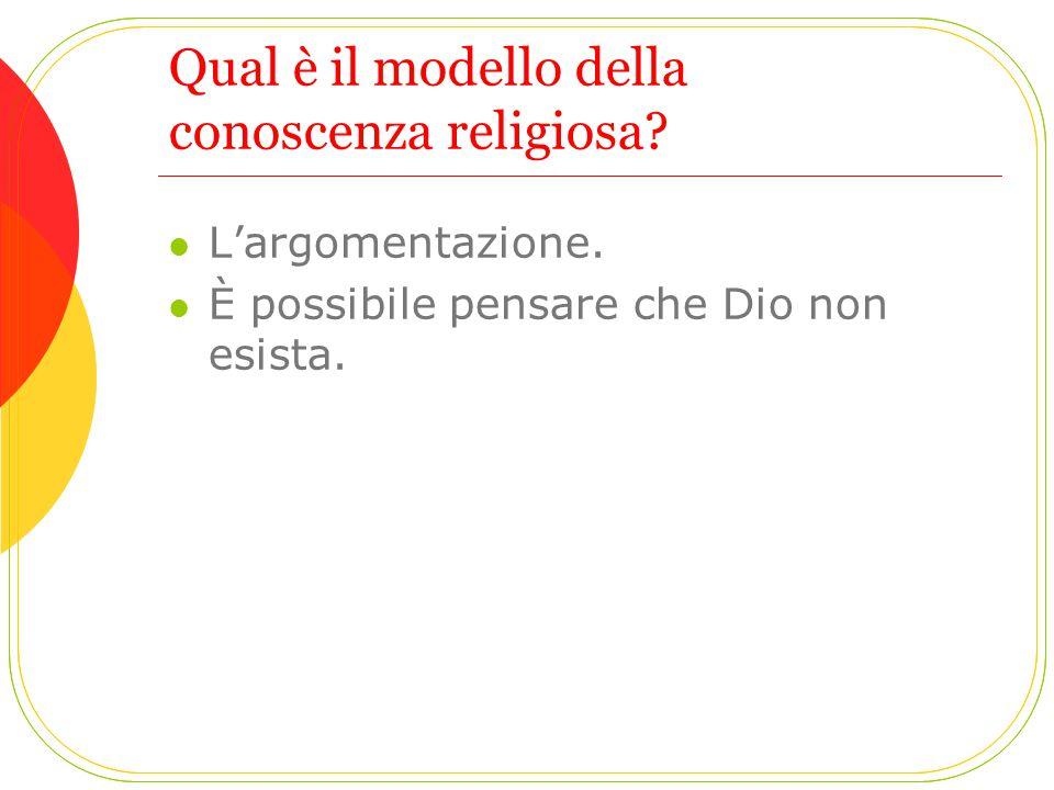Qual è il modello della conoscenza religiosa? L'argomentazione. È possibile pensare che Dio non esista.