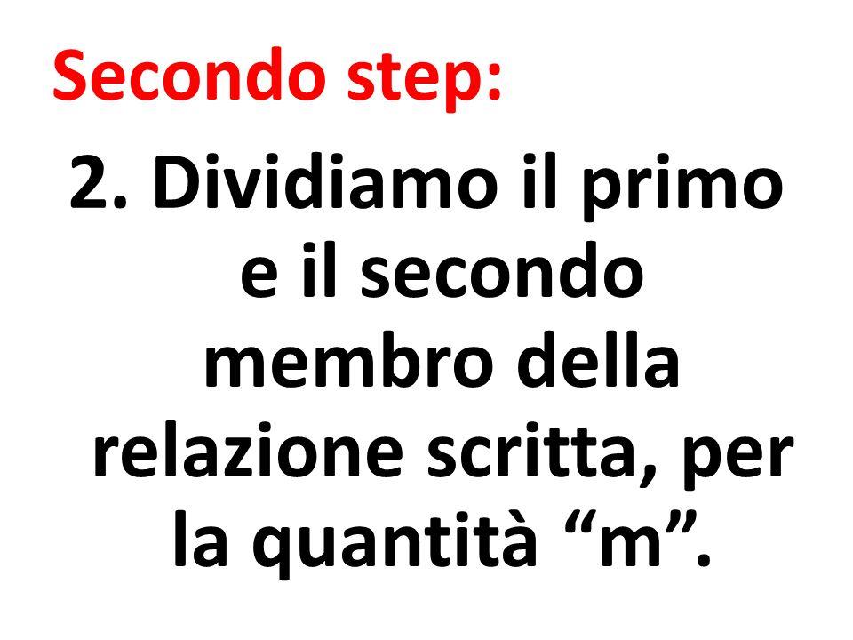 """Secondo step: 2. Dividiamo il primo e il secondo membro della relazione scritta, per la quantità """"m""""."""