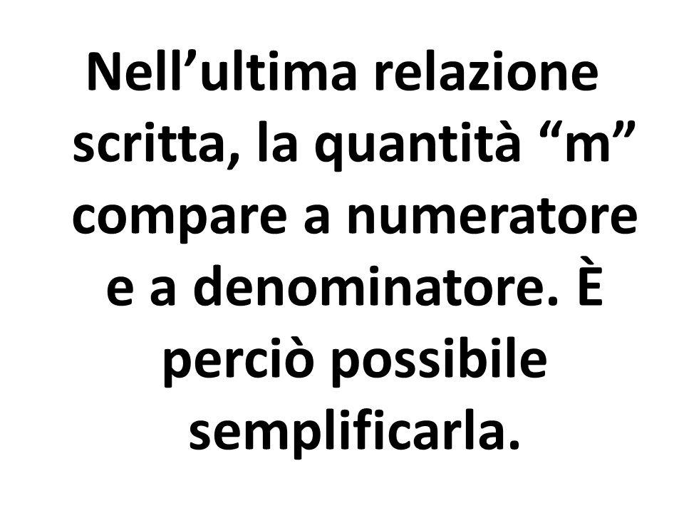 """Nell'ultima relazione scritta, la quantità """"m"""" compare a numeratore e a denominatore. È perciò possibile semplificarla."""