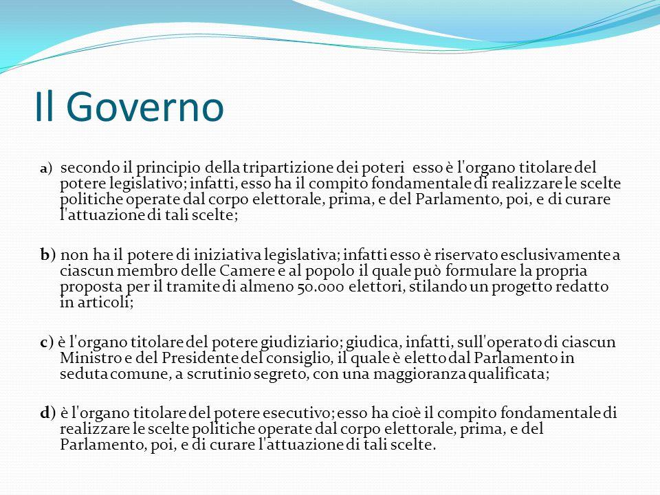 Il Governo a) secondo il principio della tripartizione dei poteri esso è l'organo titolare del potere legislativo; infatti, esso ha il compito fondame