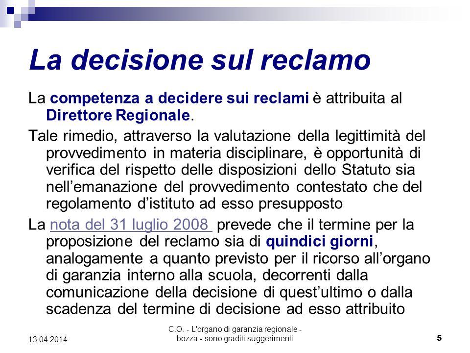 C.O. - L'organo di garanzia regionale - bozza - sono graditi suggerimenti5 13.04.2014 La decisione sul reclamo La competenza a decidere sui reclami è