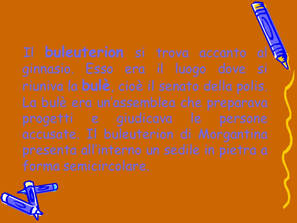 Il buleuterion si trova accanto al ginnasio. Esso era il luogo dove si riuniva la bulè, cioè il senato della polis. La bulè era un'assemblea che prepa