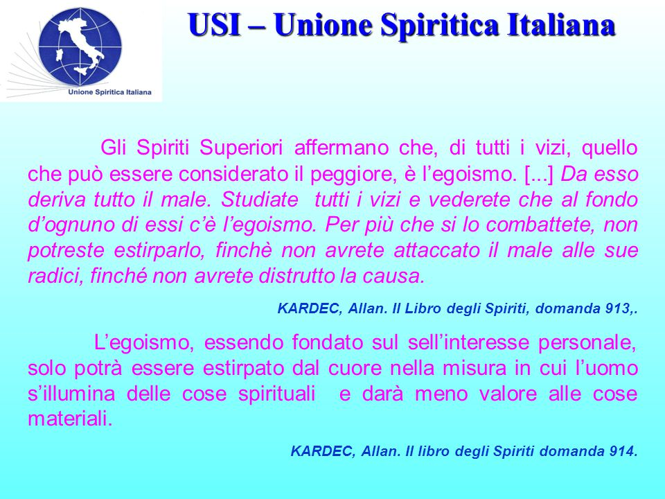 USI – Unione Spiritica Italiana Gli Spiriti Superiori affermano che, di tutti i vizi, quello che può essere considerato il peggiore, è l'egoismo.