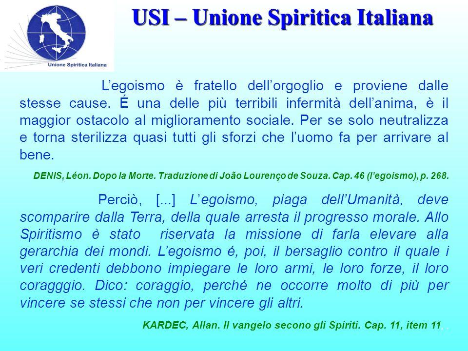 USI – Unione Spiritica Italiana L'egoismo è fratello dell'orgoglio e proviene dalle stesse cause.