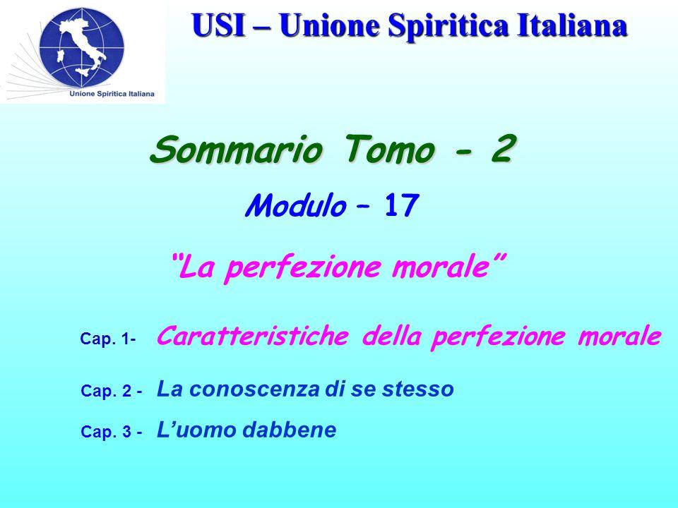 USI – Unione Spiritica Italiana Sommario Tomo - 2 Modulo – 17 La perfezione morale Cap.