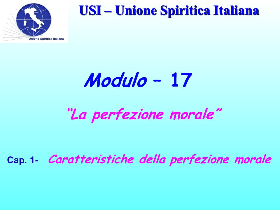 USI – Unione Spiritica Italiana Obiettivi specifici: Dire quali sono le caratteristiche della perfezione morale.