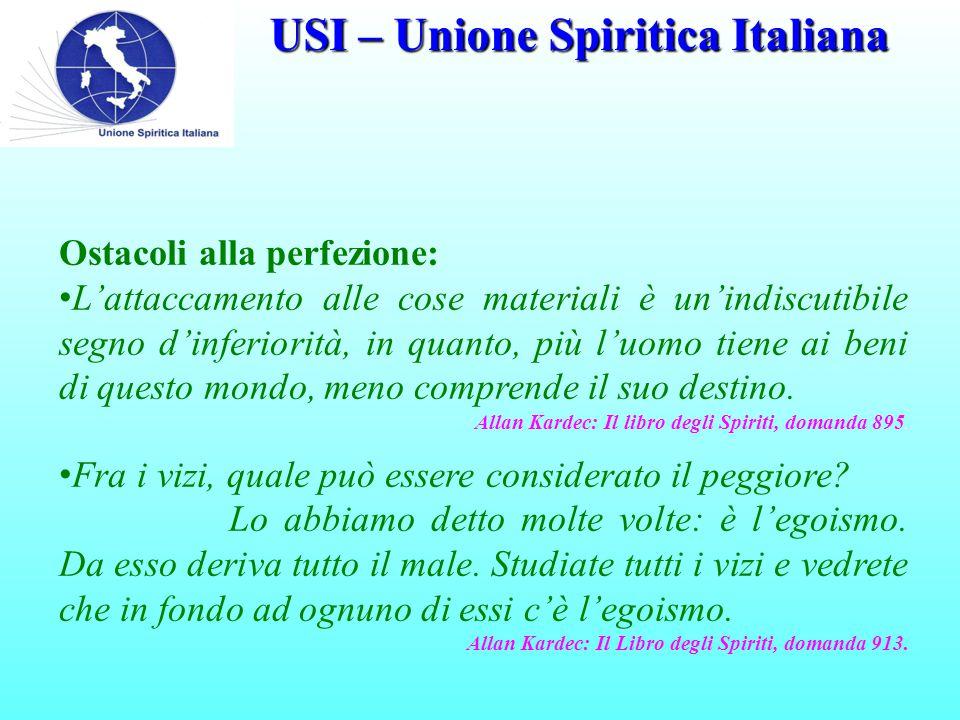 USI – Unione Spiritica Italiana Ostacoli alla perfezione: L'attaccamento alle cose materiali è un'indiscutibile segno d'inferiorità, in quanto, più l'uomo tiene ai beni di questo mondo, meno comprende il suo destino.