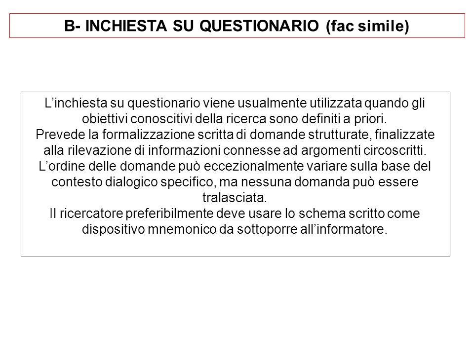 B- INCHIESTA SU QUESTIONARIO (fac simile) L'inchiesta su questionario viene usualmente utilizzata quando gli obiettivi conoscitivi della ricerca sono definiti a priori.