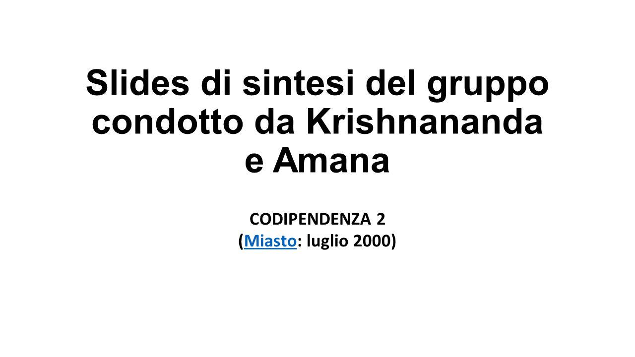 Slides di sintesi del gruppo condotto da Krishnananda e Amana CODIPENDENZA 2 (Miasto: luglio 2000)Miasto
