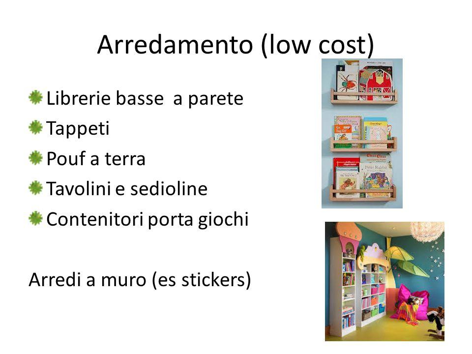 Arredamento (low cost) Librerie basse a parete Tappeti Pouf a terra Tavolini e sedioline Contenitori porta giochi Arredi a muro (es stickers)