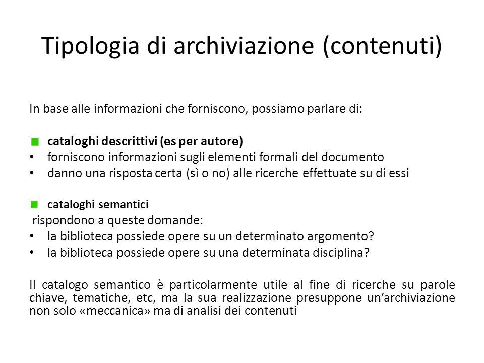 Tipologia di archiviazione (contenuti) In base alle informazioni che forniscono, possiamo parlare di: cataloghi descrittivi (es per autore) forniscono