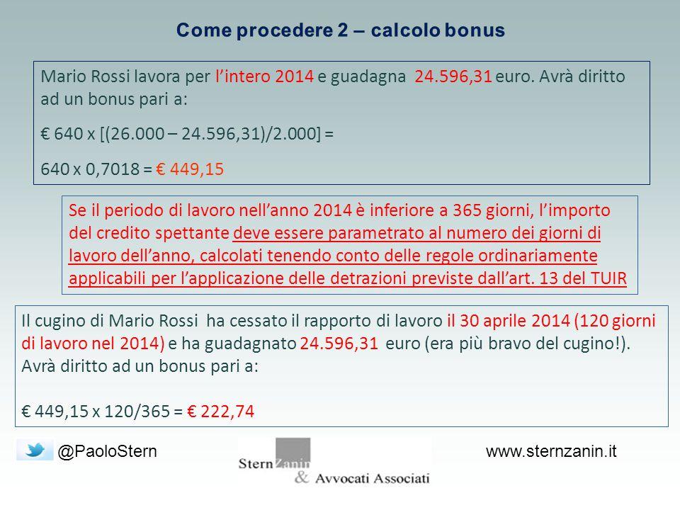 @PaoloSternwww.sternzanin.it Mario Rossi lavora per l'intero 2014 e guadagna 24.596,31 euro. Avrà diritto ad un bonus pari a: € 640 x [(26.000 – 24.59