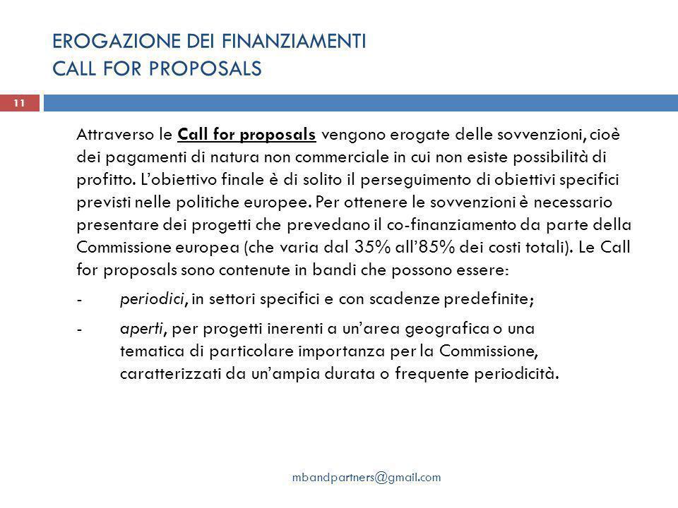 EROGAZIONE DEI FINANZIAMENTI CALL FOR PROPOSALS mbandpartners@gmail.com 11 Attraverso le Call for proposals vengono erogate delle sovvenzioni, cioè de