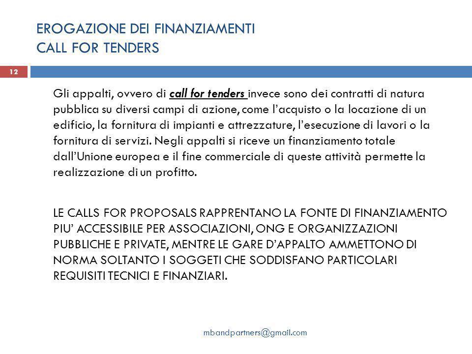 EROGAZIONE DEI FINANZIAMENTI CALL FOR TENDERS mbandpartners@gmail.com 12 Gli appalti, ovvero di call for tenders invece sono dei contratti di natura p