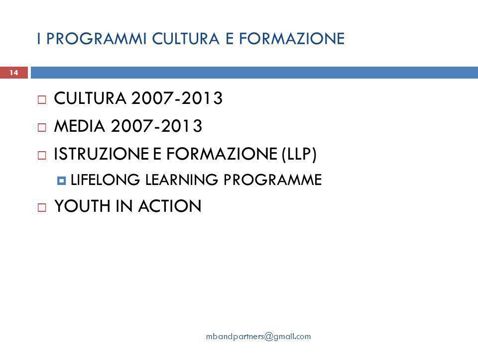 I PROGRAMMI CULTURA E FORMAZIONE mbandpartners@gmail.com 14  CULTURA 2007-2013  MEDIA 2007-2013  ISTRUZIONE E FORMAZIONE (LLP)  LIFELONG LEARNING