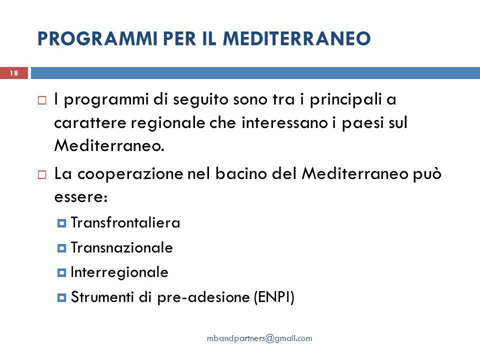 PROGRAMMI PER IL MEDITERRANEO mbandpartners@gmail.com 18  I programmi di seguito sono tra i principali a carattere regionale che interessano i paesi sul Mediterraneo.