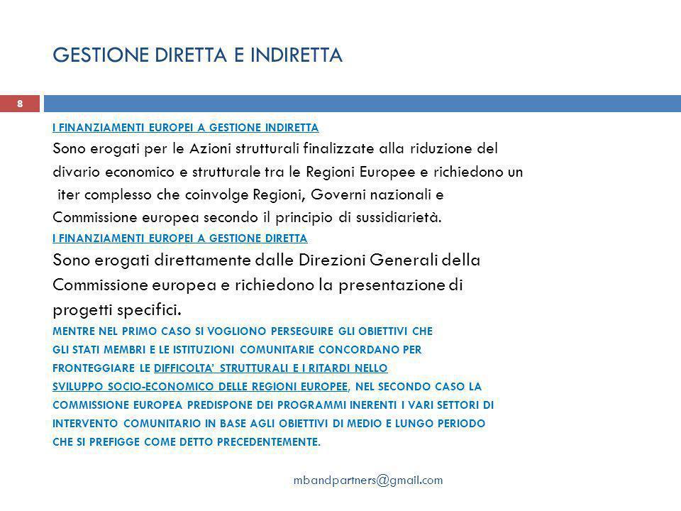 GESTIONE DIRETTA E INDIRETTA mbandpartners@gmail.com 8 I FINANZIAMENTI EUROPEI A GESTIONE INDIRETTA Sono erogati per le Azioni strutturali finalizzate