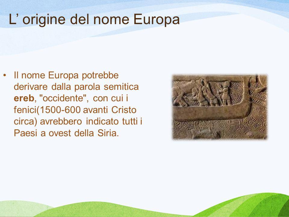 L' origine del nome Europa Il nome Europa potrebbe derivare dalla parola semitica ereb,