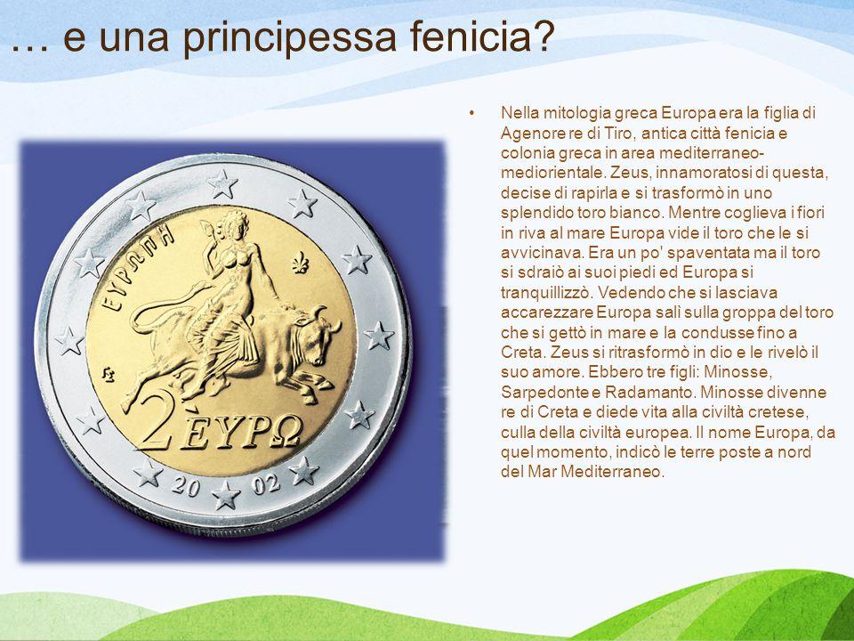 … e una principessa fenicia? Nella mitologia greca Europa era la figlia di Agenore re di Tiro, antica città fenicia e colonia greca in area mediterran