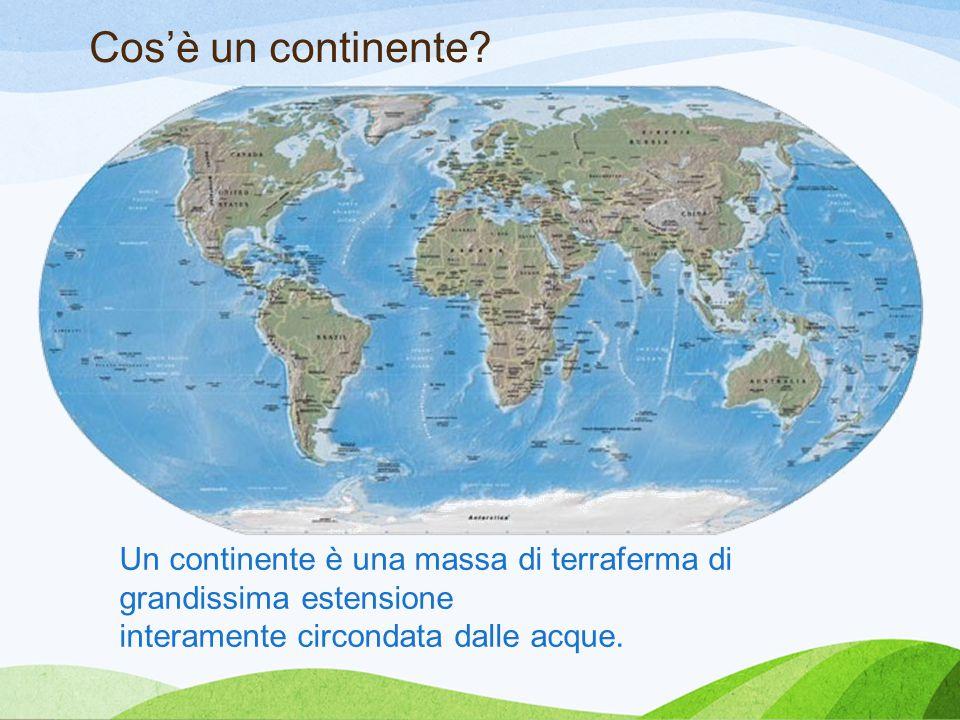 Cos'è un continente? Un continente è una massa di terraferma di grandissima estensione interamente circondata dalle acque.