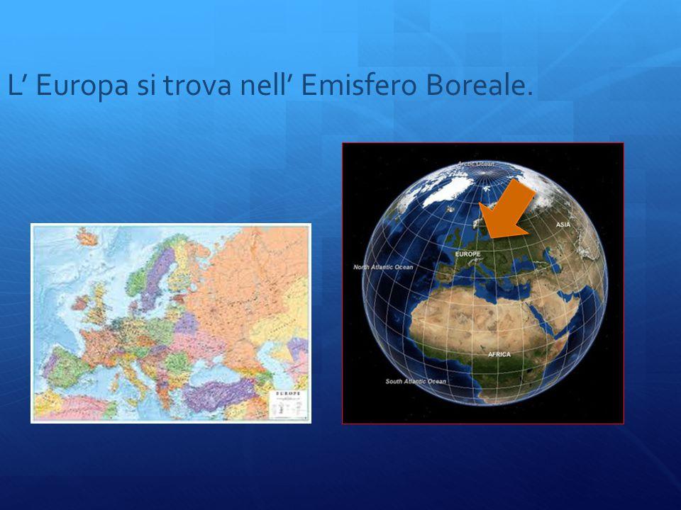 L' Europa si trova nell' Emisfero Boreale.