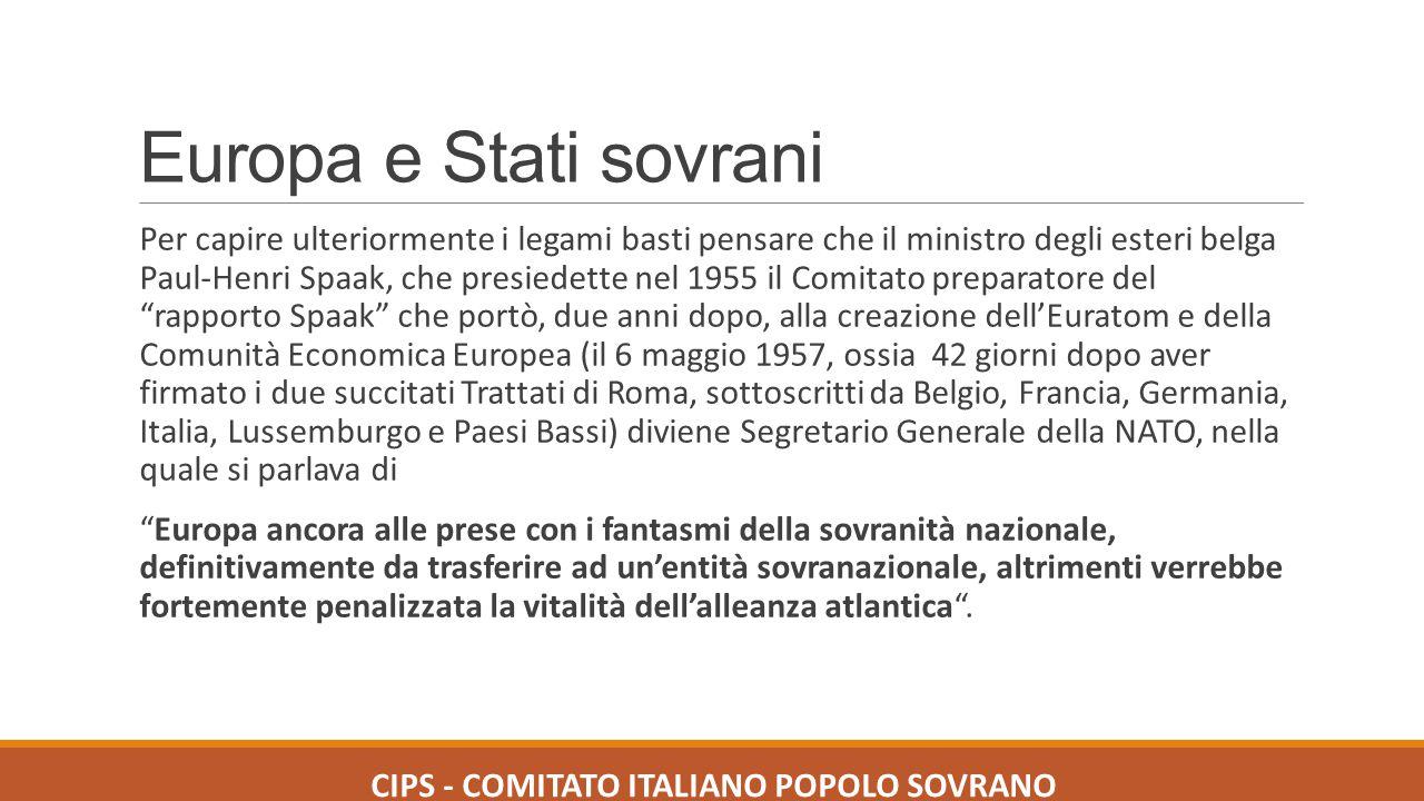 Europa e Stati sovrani Per capire ulteriormente i legami basti pensare che il ministro degli esteri belga Paul-Henri Spaak, che presiedette nel 1955 i
