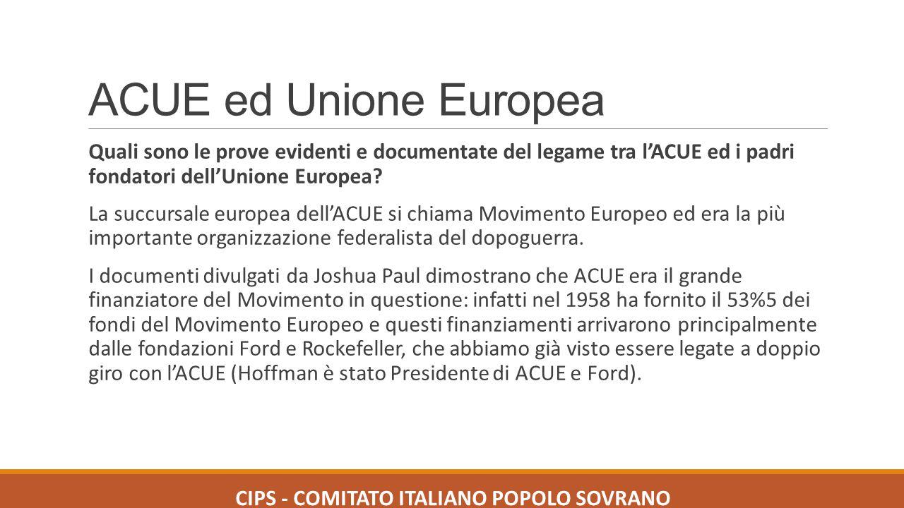 ACUE ed Unione Europea Quali sono le prove evidenti e documentate del legame tra l'ACUE ed i padri fondatori dell'Unione Europea? La succursale europe