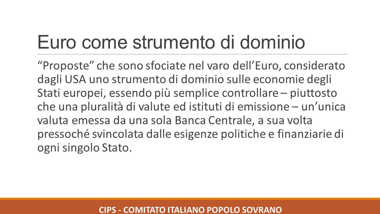 """Euro come strumento di dominio """"Proposte"""" che sono sfociate nel varo dell'Euro, considerato dagli USA uno strumento di dominio sulle economie degli St"""