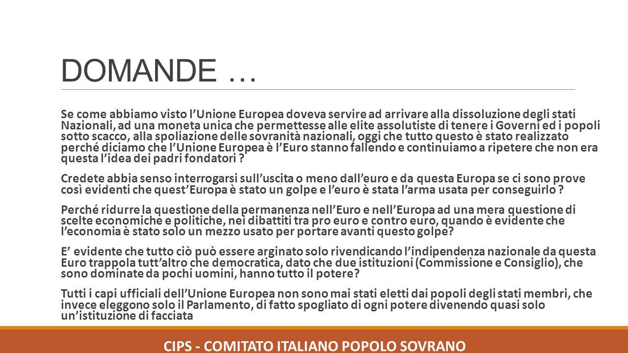 DOMANDE … Se come abbiamo visto l'Unione Europea doveva servire ad arrivare alla dissoluzione degli stati Nazionali, ad una moneta unica che permettes